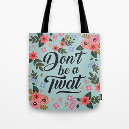 Don't Be A Twat, Pretty Funny Offensive Quote Tote Bag