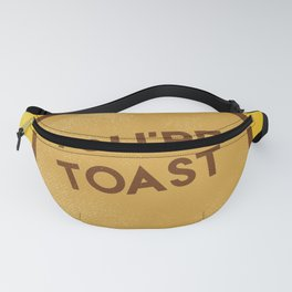 You're Toast Fanny Pack