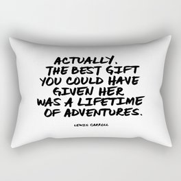 'Actually, the best gift you could have given her was a lifetime of adventures.' Lewis Carroll Quote Rectangular Pillow