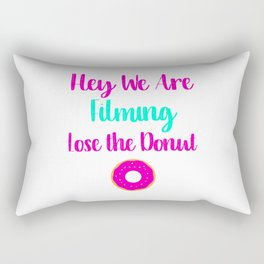 Hey We are Filming Lose the Donut Rectangular Pillow