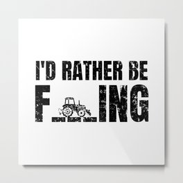 I'd Rather Be Farming Funny Saying Farmer Gift Metal Print
