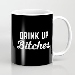 Drink Up Bitches Funny Quote Coffee Mug