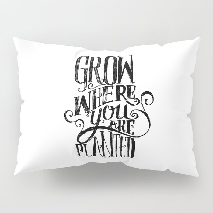 Grow Where You Are Planted Pillow Sham
