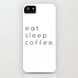 EAT SLEEP COFFEE iPhone Case
