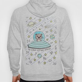 I'm from otter space Hoody