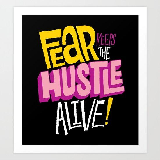 Fear keeps the Hustle Alive Art Print