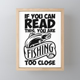 If you can read this you are fishing to close Framed Mini Art Print