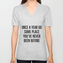 """""""Once a year go some place you've never been before"""" - Dalai Lama Quote Unisex V-Neck"""