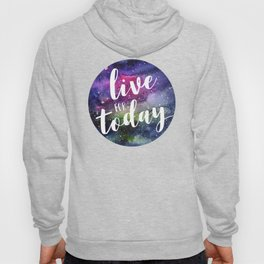 Live for Today Galaxy Typography Watercolor Quote Hoody