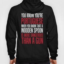 Portugese Wooden Spoon Is More Dangerous Than A Gun Hoody