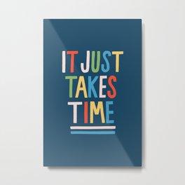 It Just Takes Time Metal Print