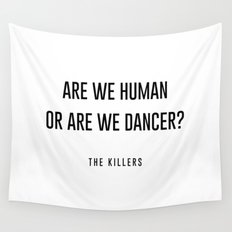 Are we human or are we dancer Wall Tapestry