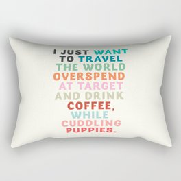 I just want to travel the world, inspirational quote, good vibes, positive thinking, optimism Rectangular Pillow