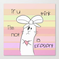 If u think i'm not a present... Canvas Print