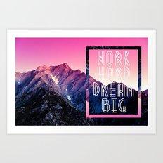 Work Hard, Dream Big Art Print