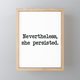 Nevertheless, she persisted. Framed Mini Art Print