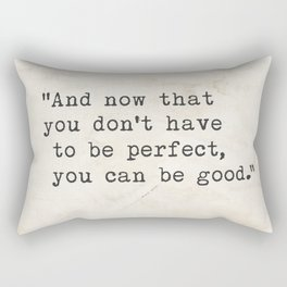And now that you don't have to be perfect, you can be good. Steinbeck quote Rectangular Pillow