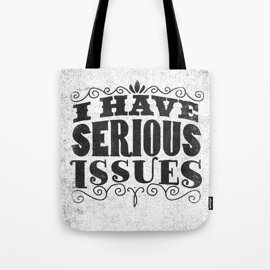 I HAVE SERIOUS ISSUES Tote Bag