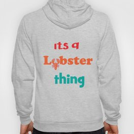 Lobster T-shirt for Men, Women and Kids Lobster thing Hoody