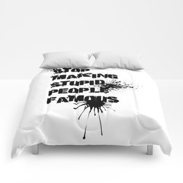 Stop making stupid people famous Comforters