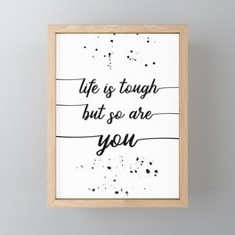 TEXT ART Life is tough but so are you Framed Mini Art Print