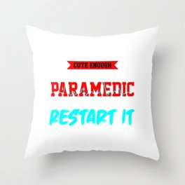 Cute Enough To Stop Your Heart Paramedic Skilled Enough To Restart It Gift Throw Pillow