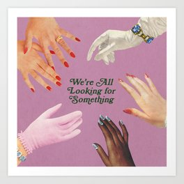 We're All Looking For Something Art Print