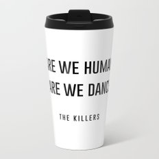Are we human or are we dancer Metal Travel Mug