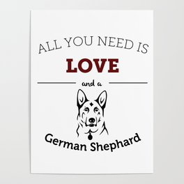 All You Need Is Love and a German Shephard Poster