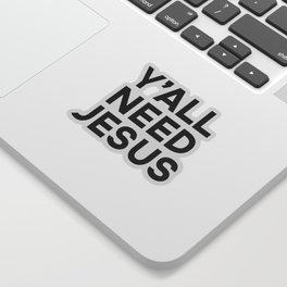 Y'all Need Jesus Funny Quote Sticker
