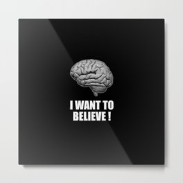 I WANT TO BELIEVE BRAIN ILLUSTRATED MESSAGE Metal Print