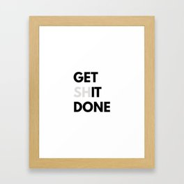Get Sh(it) Done // Get Shit Done Sticker Framed Art Print