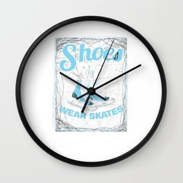Shoes Are Boring Wear Skates Funny Skaters Skating Blades Iceskaters Gift Wall Clock