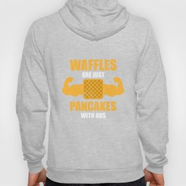 Waffles Are Just Like Pancakes With Abs Food Lover T-shirt Hoody