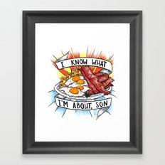 I know what I'm about, Son.  Framed Art Print