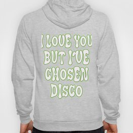"Great Tee typography design saying ""Chosen"" perfect wear for party I love you but I've chosen disco Hoody"