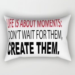 Life Is About Moments Dont Wait For Them Create Thm Rectangular Pillow