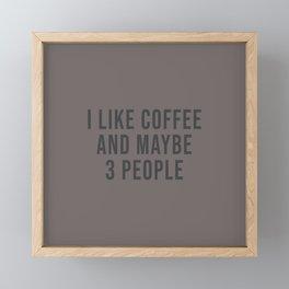 I Like Coffee And Maybe 3 People Framed Mini Art Print