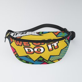 We Can Do It Fanny Pack