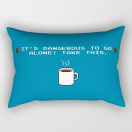 Its dangerous to go alone Take this coffee Rectangular Pillow