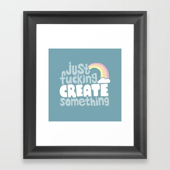 Just Fucking Create Something Framed Art Print