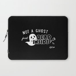 Not a Ghost, Just Dead Inside Laptop Sleeve