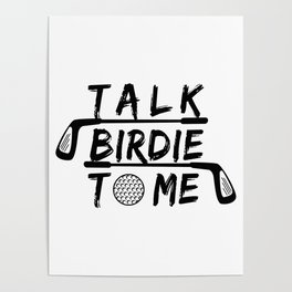 Talk Birdie To Me - Funny Golf Golfer Golfing Gift Poster