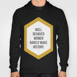 Well Behaved Women Rarely Make History Hoody