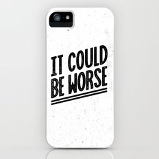 It Could Be Worse Slim Case iPhone (5, 5s)