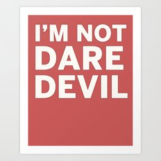 I'm Not Daredevil Art Print