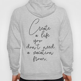create a life you don't need a vacation from - happiness Hoody