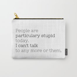 People are particulary stupid today - GG Collection Carry-All Pouch
