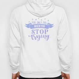 You Only Fail When You Stop Trying Hoody