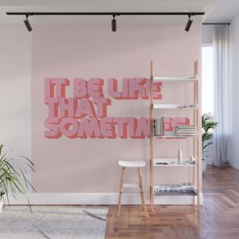 """It be like that sometimes"" Pink Wall Mural"
